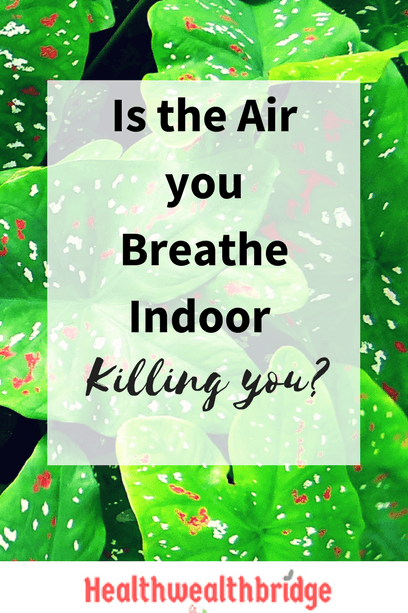 Is the Air you Breathe Indoor Killing you? - Healthwealthbridge